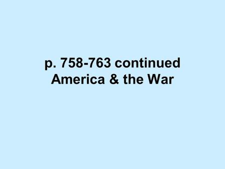 "P. 758-763 continued America & the War. Read ""Past and Present"" on page 760 and write your answer on the lines under the two pictures on your handout."