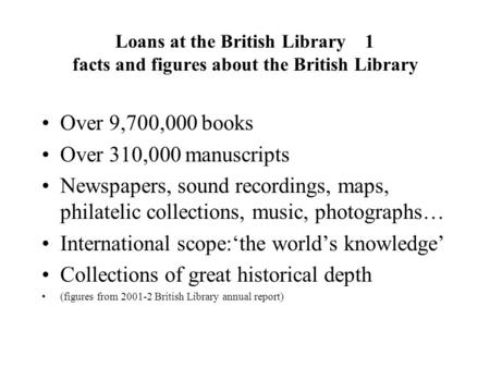 Loans at the British Library 1 facts and figures about the British Library Over 9,700,000 books Over 310,000 manuscripts Newspapers, sound recordings,