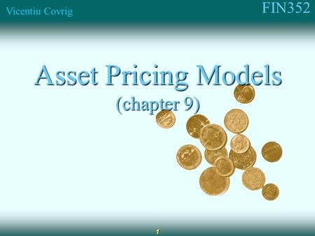 FIN352 Vicentiu Covrig 1 Asset Pricing Models (chapter 9)