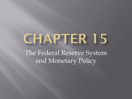 The Federal Reserve System and Monetary Policy