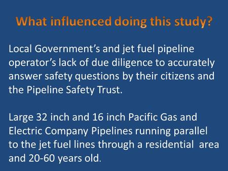 Local Government's and jet fuel pipeline operator's lack of due diligence to accurately answer safety questions by their citizens and the Pipeline Safety.