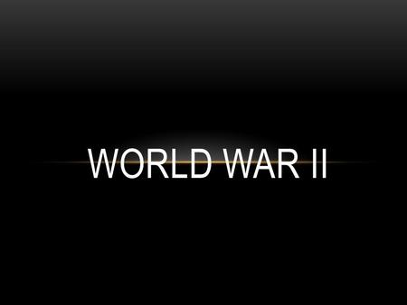 WORLD WAR II. BIG IDEAS BEFORE THE WAR Great Depression affected the US and the world drastically Many countries focused on isolation, and improving their.