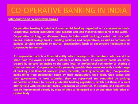 CO-OPERATIVE BANKING IN INDIA Introduction of co-operative banks Cooperative banking is retail and commercial banking organized on a cooperative basis.