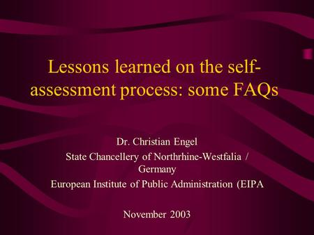 Lessons learned on the self- assessment process: some FAQs Dr. Christian Engel State Chancellery of Northrhine-Westfalia / Germany European Institute of.