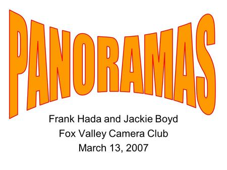 Frank Hada and Jackie Boyd Fox Valley Camera Club March 13, 2007.