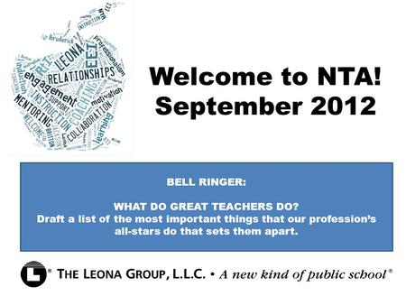Welcome to NTA! September 2012 BELL RINGER: WHAT DO GREAT TEACHERS DO? Draft a list of the most important things that our profession's all-stars do that.