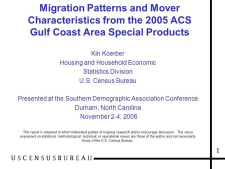Migration Patterns and Mover Characteristics from the 2005 ACS Gulf Coast Area Special Products Kin Koerber Housing and Household Economic Statistics Division.