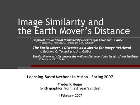 Image Similarity and the Earth Mover's Distance Empirical Evaluation of Dissimilarity Measures for Color and Texture Y. Rubner, J. Puzicha, C. Tomasi and.