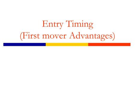 Entry Timing (First mover Advantages). Agenda  Timing of Entry Demand and technology uncertainty First and Second mover advantages.