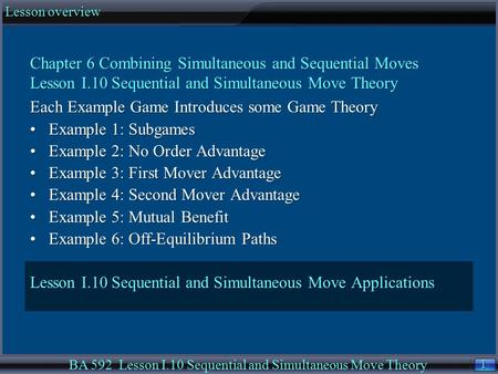 1 1 Lesson overview BA 592 Lesson I.10 Sequential and Simultaneous Move Theory Chapter 6 Combining Simultaneous and Sequential Moves Lesson I.10 Sequential.