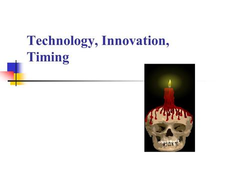 Technology, Innovation, Timing. Technology Life Cycle time Perform Potential emergent growth mature decline First Mover / Follower.