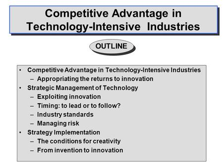 Competitive Advantage in Technology-Intensive Industries –Appropriating the returns to innovation Strategic Management of Technology –Exploiting innovation.