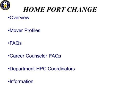 HOME PORT CHANGE Overview Mover Profiles FAQs Career Counselor FAQs Department HPC Coordinators Information.