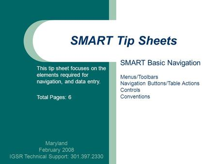 SMART Tip Sheets Maryland February 2008 IGSR Technical Support: 301.397.2330 SMART Basic Navigation Menus/Toolbars Navigation Buttons/Table Actions Controls.