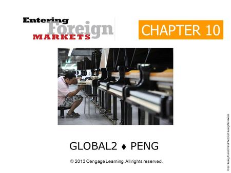 © 2013 Cengage Learning. All rights reserved. CHAPTER 10 GLOBAL2  PENG © Li Huang/ColorChinaPhoto/Li Huang/Newscom.