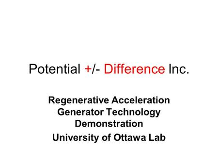 Potential +/- Difference Inc. Regenerative Acceleration Generator Technology Demonstration University of Ottawa Lab.