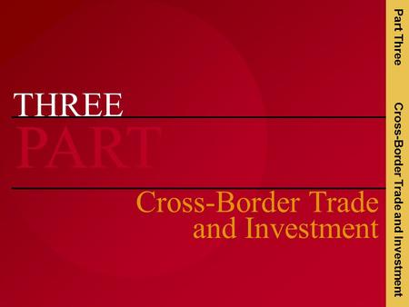THREE PART Cross-Border Trade and Investment Part Three Cross-Border Trade and Investment.