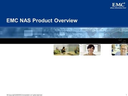 1 © Copyright 2005 EMC Corporation. All rights reserved. EMC NAS Product Overview.