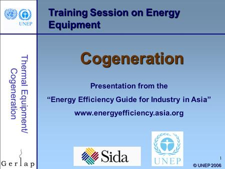 "1 Training Session on Energy Equipment Cogeneration Presentation from the ""Energy Efficiency Guide for Industry in Asia"" www.energyefficiency.asia.org."