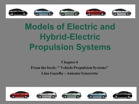 "Models of Electric and Hybrid-Electric Propulsion Systems Chapter 4 From the book: "" Vehicle Propulsion Systems"" Lino Guzella – Antonio Sciarretta."