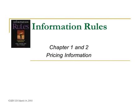 CMIS 520 March 14, 2005 Information Rules Chapter 1 and 2 Pricing Information.