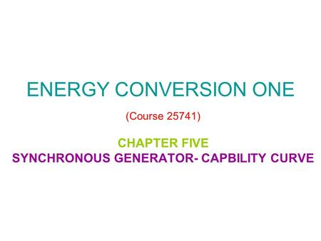 ENERGY CONVERSION ONE (Course 25741) CHAPTER FIVE SYNCHRONOUS GENERATOR- CAPBILITY CURVE.
