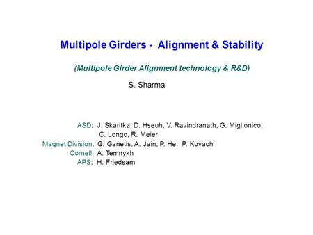Multipole Girders - Alignment & Stability (Multipole Girder Alignment technology & R&D) S. Sharma ASD: J. Skaritka, D. Hseuh, V. Ravindranath, G. Miglionico,