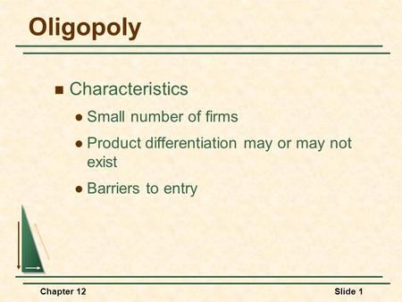 Oligopoly Characteristics Small number of firms