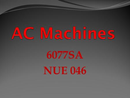 6077SA NUE 046. 3 Phase Synchronous Alternators Alternators Identify the basic components of a Alternator List the types of rotors used Test motor windings.