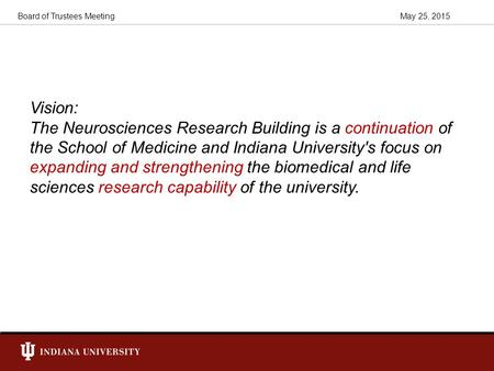 May 25, 2015Board of Trustees Meeting Vision: The Neurosciences Research Building is a continuation of the School of Medicine and Indiana University's.