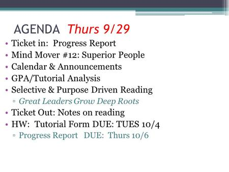 AGENDA Thurs 9/29 Ticket in: Progress Report Mind Mover #12: Superior People Calendar & Announcements GPA/Tutorial Analysis Selective & Purpose Driven.