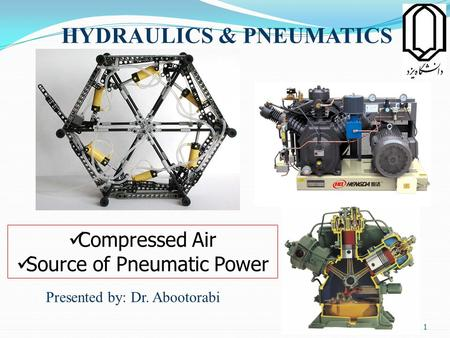HYDRAULICS & PNEUMATICS Presented by: Dr. Abootorabi Compressed Air Source of Pneumatic Power 1.