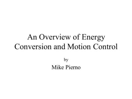 An Overview of Energy Conversion and Motion Control by Mike Pierno.