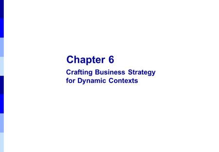 Chapter 6 Crafting Business Strategy for Dynamic Contexts.
