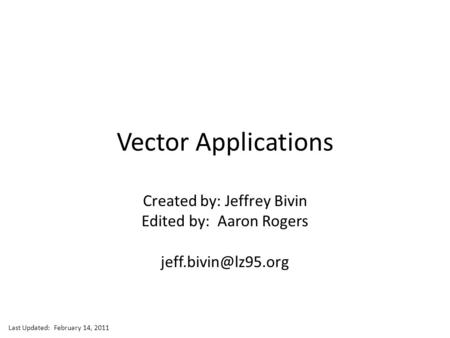 Jeff Bivin -- LZHS Vector Applications Created by: Jeffrey Bivin Edited by: Aaron Rogers Last Updated: February 14, 2011.