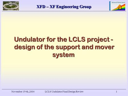 XFD – XF Engineering Group November 15-th, 2004LCLS Undulator Final Design Review1 Undulator for the LCLS project - design of the support and mover system.