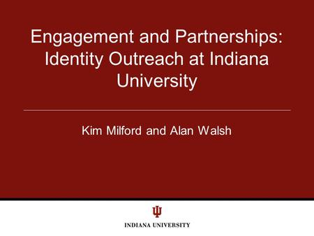Kim Milford and Alan Walsh Engagement and Partnerships: Identity Outreach at Indiana University.