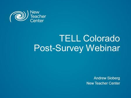 TELL Colorado Post-Survey Webinar Andrew Sioberg New Teacher Center.