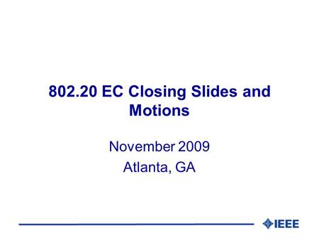 802.20 EC Closing Slides and Motions November 2009 Atlanta, GA.