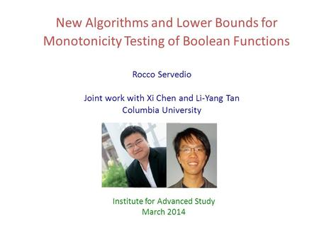 New Algorithms and Lower Bounds for Monotonicity Testing of Boolean Functions Rocco Servedio Joint work with Xi Chen and Li-Yang Tan Columbia University.