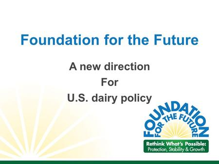 Foundation for the Future A new direction For U.S. dairy policy.