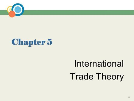 5-1 Chapter 5 International Trade Theory. 5-2 Introduction International trade theory  explains why it is beneficial for countries to engage in international.