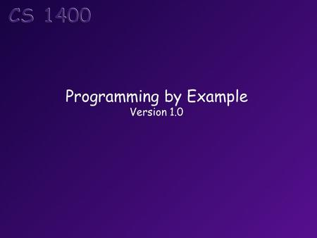 Programming by Example Version 1.0. Objectives Take a small computing problem, and walk through the process of developing a solution. Investigate the.