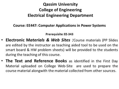 Qassim University College of Engineering Electrical Engineering Department Course: EE447: Computer Applications in Power Systems Prerequisite: EE-343 Electronic.