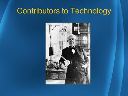 Contributors to Technology. Key Concepts 1.Specialization of labor 2.Energy from machines 3.Standardization and interchangeable parts 4.Use of machines.