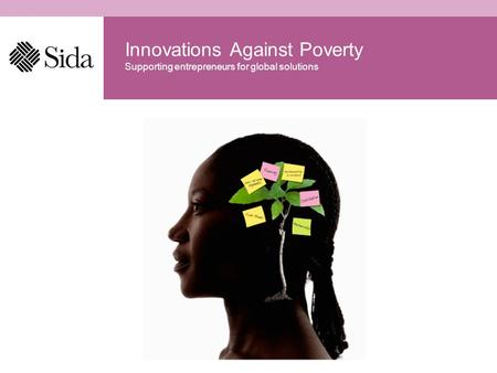 Supporting entrepreneurs for global solutions Innovations Against Poverty.