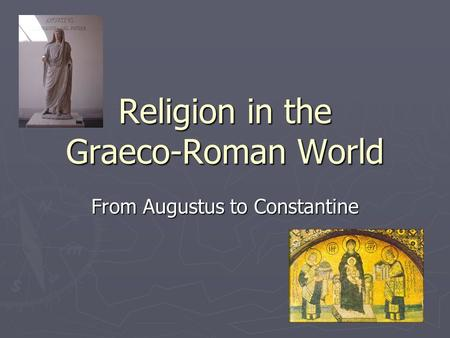 Religion in the Graeco-Roman World From Augustus to Constantine.