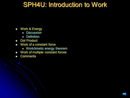 SPH4U: Introduction to Work Work & Energy Work & Energy Discussion Discussion Definition Definition Dot Product Dot Product Work of a constant force Work.