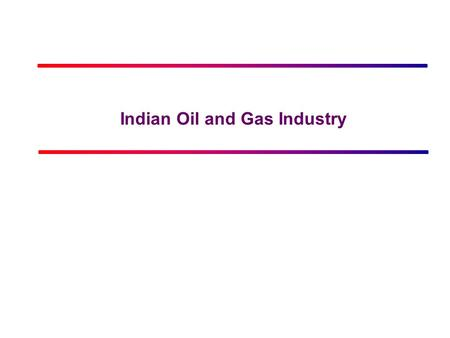 Click to edit Master title style Indian Oil and Gas Industry.