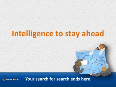 Intelligence to stay ahead Your search for search ends here.